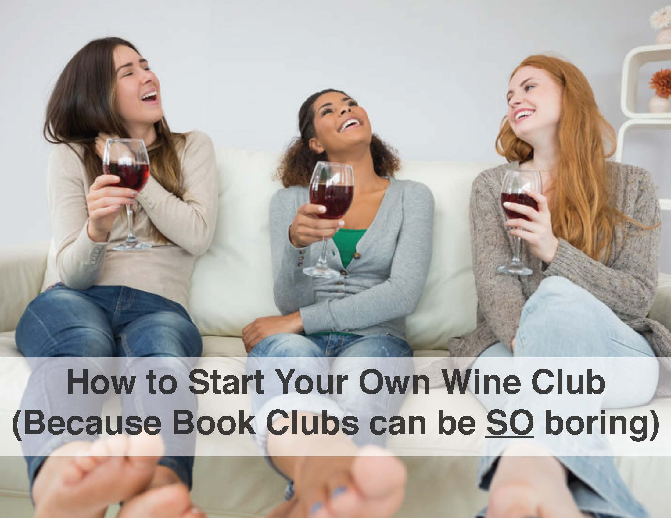 How To Start Your Own Wine Club (Because Book Clubs Can be SO Boring)